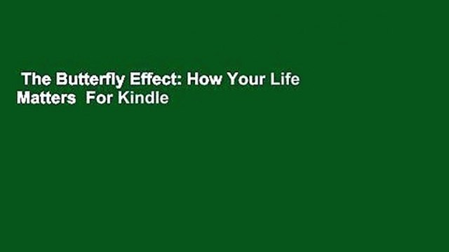 The Butterfly Effect: How Your Life Matters  For Kindle