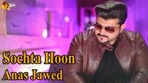 Sochta Hoon Anas Jawed Sad Song