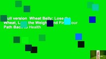 Full version  Wheat Belly  Lose the Wheat, Lose the Weight, and Find Your Path Back to Health
