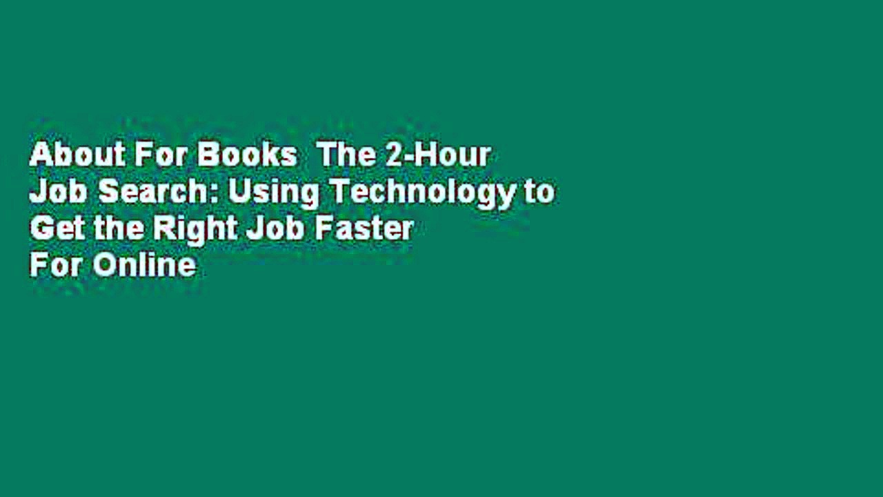 About For Books  The 2-Hour Job Search: Using Technology to Get the Right Job Faster  For Online
