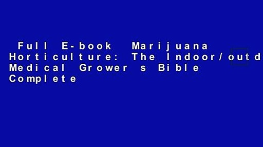 Full E-book  Marijuana Horticulture: The Indoor/outdoor Medical Grower s Bible Complete