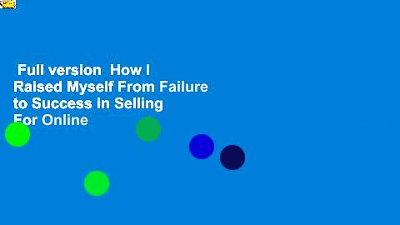 Full version  How I Raised Myself From Failure to Success in Selling  For Online