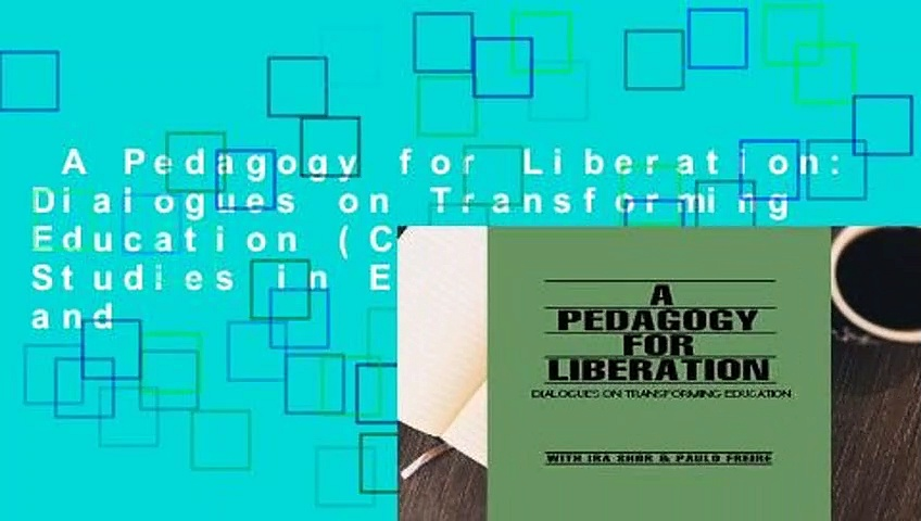 A Pedagogy for Liberation: Dialogues on Transforming Education (Critical Studies in Education and