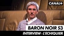 """Baron Noir saison 3  - Interview """"l'Echiquier"""""""