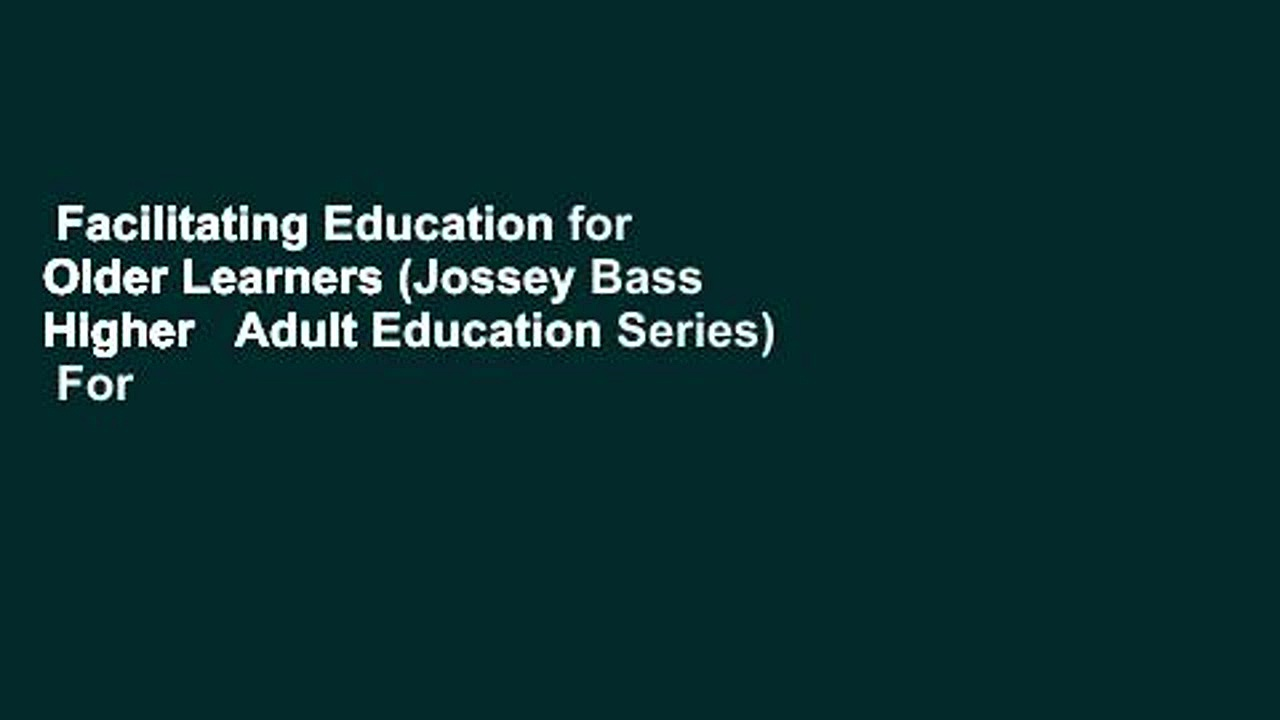 Facilitating Education for Older Learners (Jossey Bass Higher   Adult Education Series)  For
