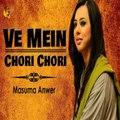Ve Mein Chori Chori Masuma Anwer Audio Song