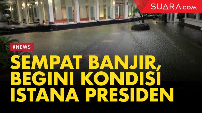 Sempat Banjir Subuh Tadi, Begini Kondisi Istana Presiden