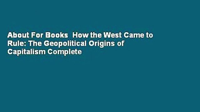 About For Books  How the West Came to Rule: The Geopolitical Origins of Capitalism Complete