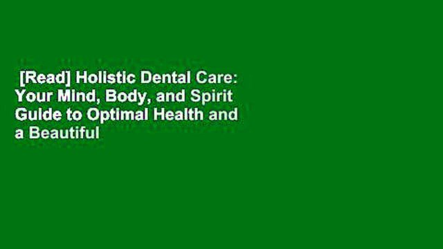[Read] Holistic Dental Care: Your Mind, Body, and Spirit Guide to Optimal Health and a Beautiful