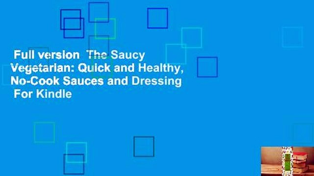 Full version  The Saucy Vegetarian: Quick and Healthy, No-Cook Sauces and Dressing  For Kindle