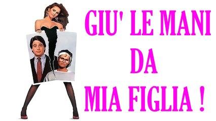 GIU' LE MANI DA MIA FIGLIA (1989) Film Completo HD