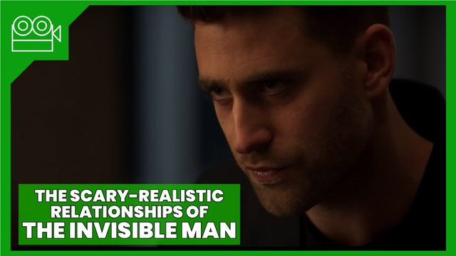 The Invisible Man - The Scary-Realistic Relationships of the Movie