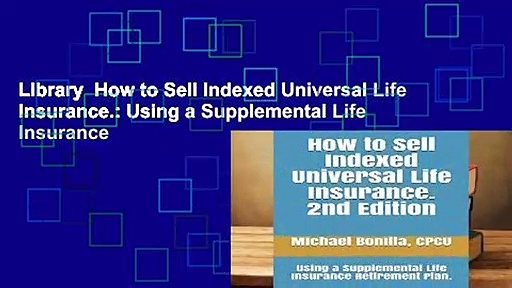 Library  How to Sell Indexed Universal Life Insurance.: Using a Supplemental Life Insurance
