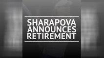 BREAKING NEWS - Sharapova announces retirement