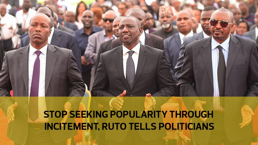 Stop seeking popularity through incitement, Ruto tells politicians