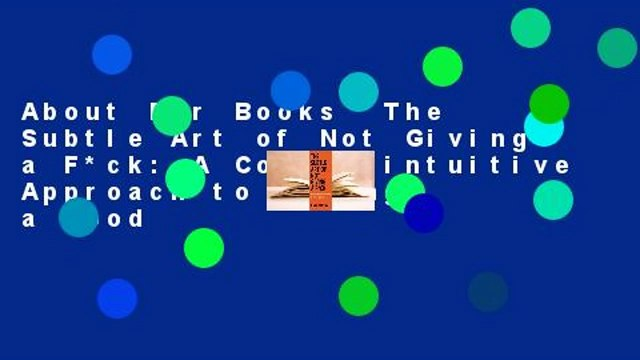 About For Books  The Subtle Art of Not Giving a F*ck: A Counterintuitive Approach to Living a Good