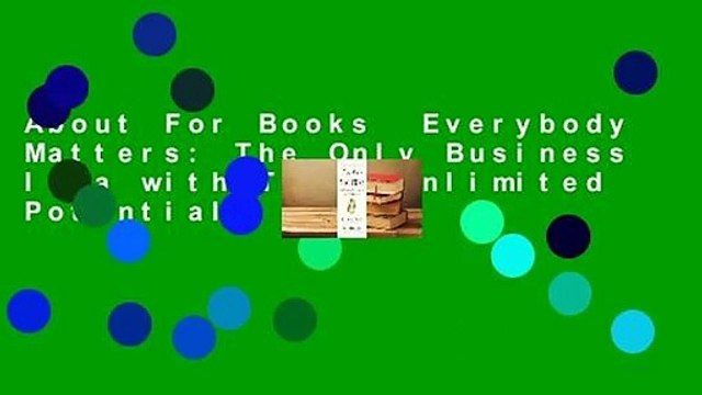 About For Books  Everybody Matters: The Only Business Idea with Truly Unlimited Potential  Best
