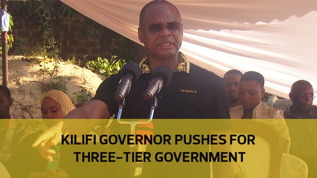 Kilifi governor pushes for three-tier-government