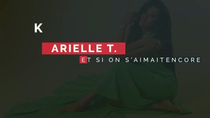 Arielle T -  Et si on s'aimait encore