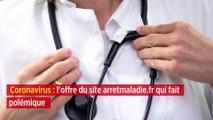 Coronavirus : l'offre du site arretmaladie.fr qui fait polémique