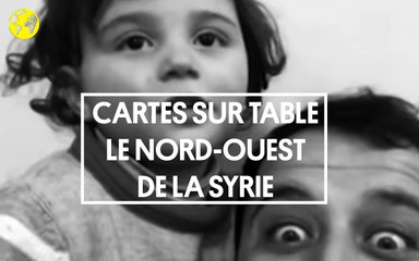Cartes sur table | Tout comprendre au conflit au nord-ouest de la Syrie