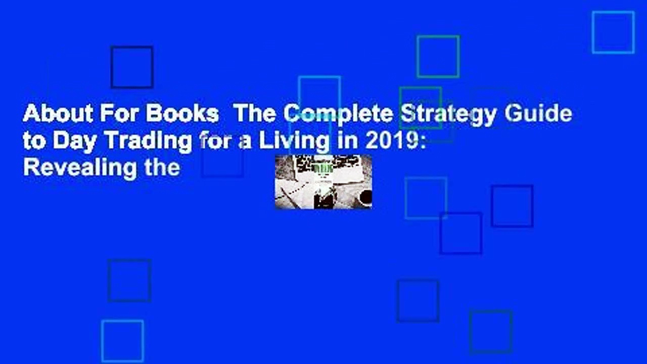 About For Books  The Complete Strategy Guide to Day Trading for a Living in 2019: Revealing the