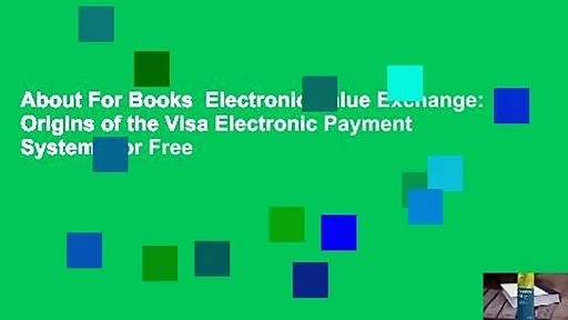 About For Books  Electronic Value Exchange: Origins of the Visa Electronic Payment System  For Free