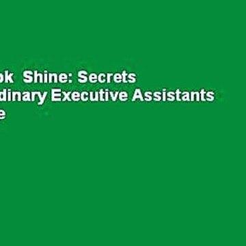 Full E-book  Shine: Secrets of Extraordinary Executive Assistants  For Kindle