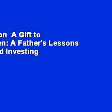 Full version  A Gift to My Children: A Father's Lessons for Life and Investing  For Free