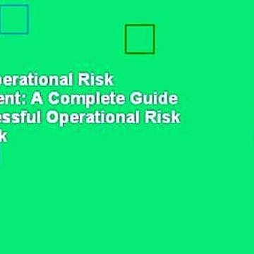[Read] Operational Risk Management: A Complete Guide to a Successful Operational Risk Framework