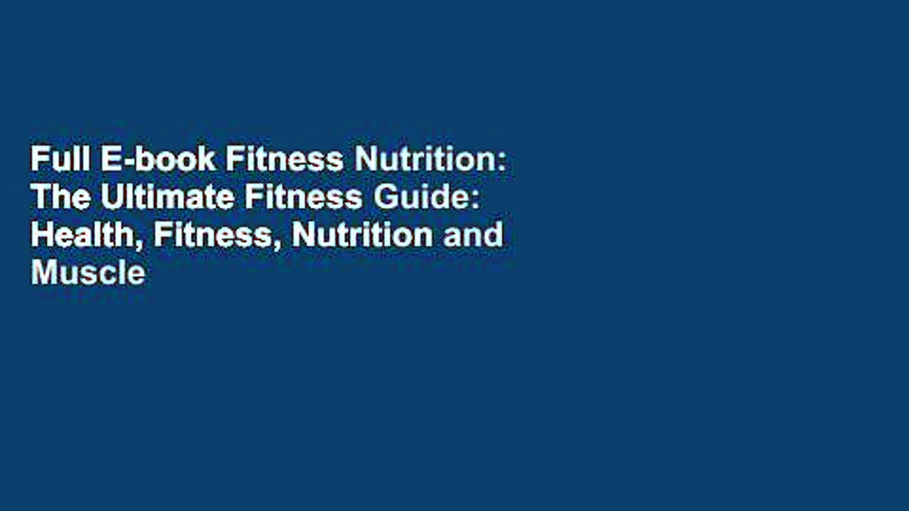 Full E-book Fitness Nutrition: The Ultimate Fitness Guide: Health, Fitness, Nutrition and Muscle