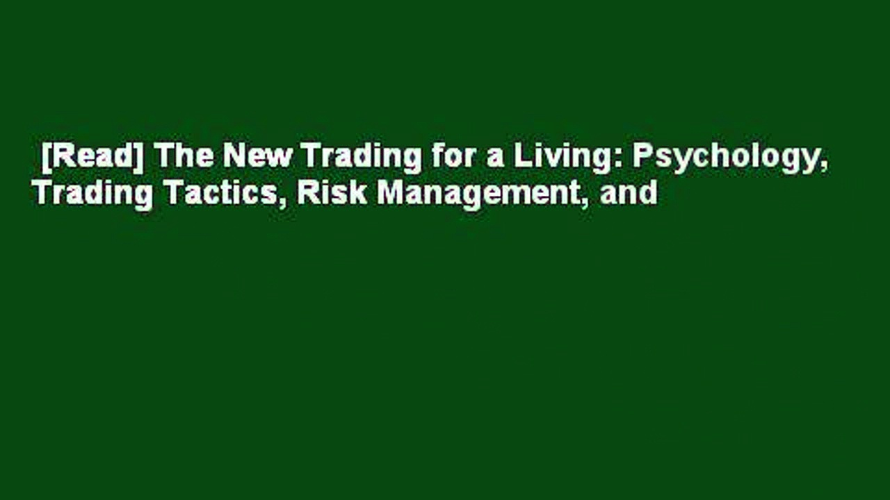 [Read] The New Trading for a Living: Psychology, Trading Tactics, Risk Management, and