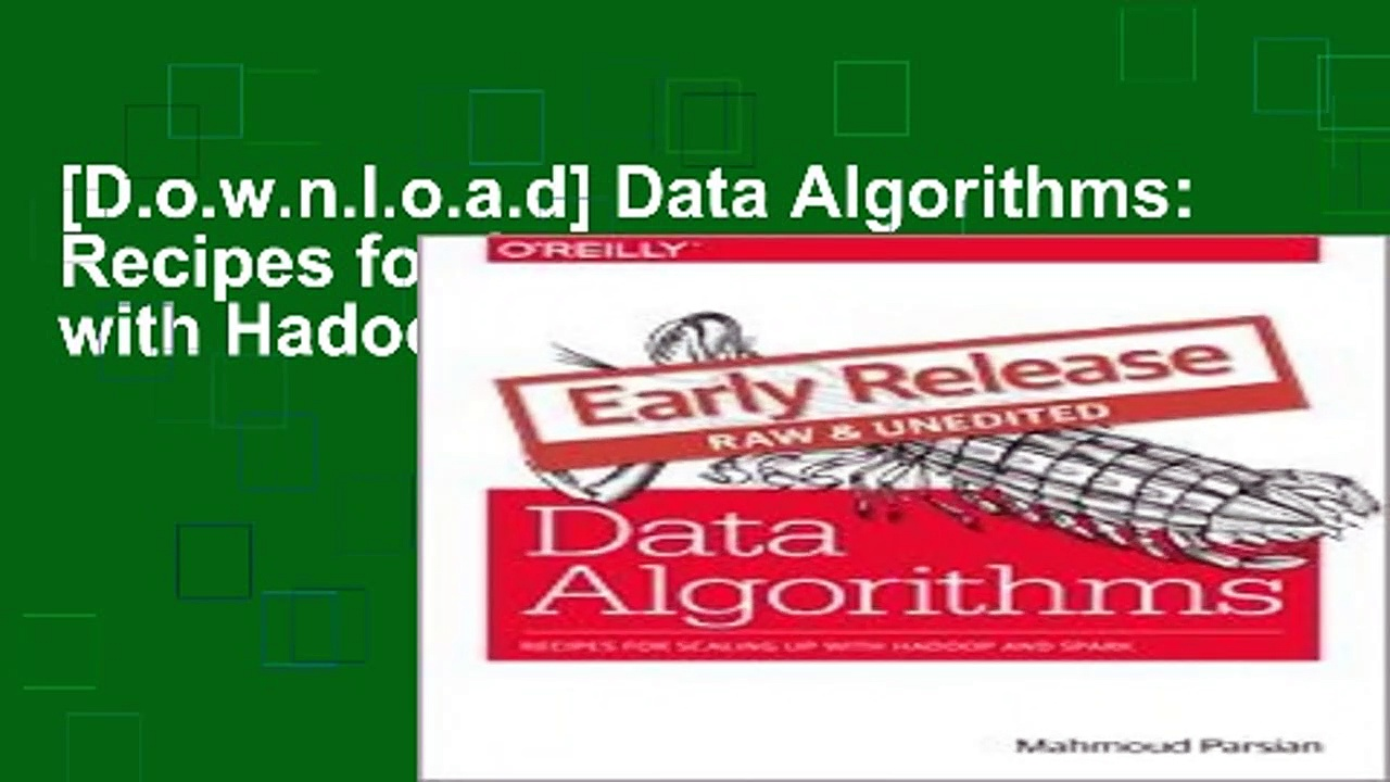 [D.o.w.n.l.o.a.d] Data Algorithms: Recipes for Scaling Up with Hadoop and Spark