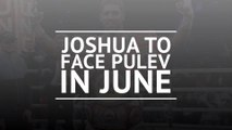 BREAKING NEWS: Joshua to face Pulev in June