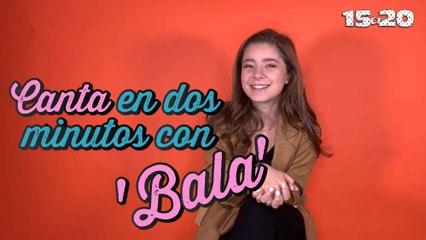 Canta en dos minutos con 'Bala'   15a20