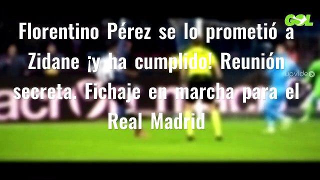 Florentino Pérez se lo prometió a Zidane ¡y ha cumplido! Reunión secreta. Fichaje en marcha para el Real Madrid
