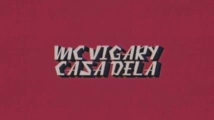 MC Vigary - Casa Dela