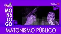 Matonismo público - Monólogo - En la Frontera, 5 de marzo de 2020