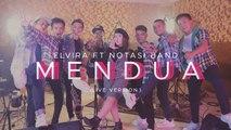 Elvira Ft. Notasi Band - Mendua (Live Version Video)
