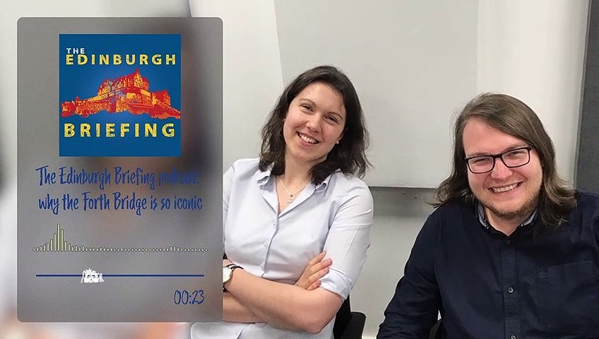 The Edinburgh  Briefing Podcast : why the Forth Bridge is so iconic - Episode 13 Teaser