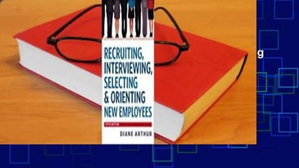 Full E-book  Recruiting, Interviewing, Selecting and   Orienting New Employees  For Free