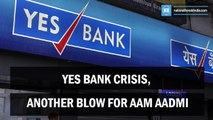 Yes Bank crisis, another Blow for aam aadmi