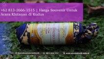 DISKON!!! +62 813-2666-1515_Harga Souvenir Untuk Acara Khitanan di Kudus