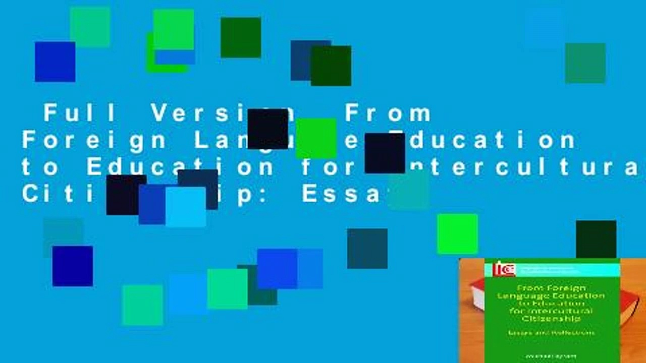Full Version  From Foreign Language Education to Education for Intercultural Citizenship: Essays
