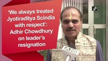 We always treated Jyotiraditya Scindia with respect: Adhir Ranjan Chowdhury