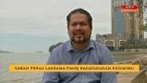 Sabah perlu laksana pakej rangsangan ekonomi