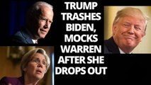 Trump mocks Elizabeth Warren after she leaves 2020 race, trashes Biden