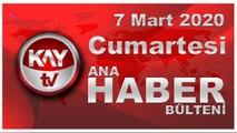 7 Mart 2020 Kay Tv Ana Haber Bülteni