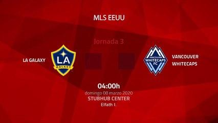 Resumen partido entre LA Galaxy y Vancouver Whitecaps Jornada 3 MLS - Liga USA