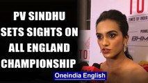 PV SINDHU HOPES FOR A GOOD SHOW AT ALL ENGLAND CHAMPIONSHIPS AMID CORONAVIRUS THREAT | Oneindia News